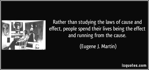 quote-rather-than-studying-the-laws-of-cause-and-effect-people-spend-their-lives-being-the-effect-and-eugene-j-martin-250699